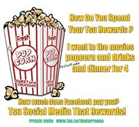 what do you spend your Tsu Rewards on? i received another payment yesterday. I took the family to the Cinema to see Transylvania 2.... popcorn, drinks and dinner for 4 after, and i still had change...... Thanks Tsu