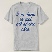 I'm Here To Pet All Of The Cats T-shirt, Womens and Mens Unisex T-shirt, Cute Cat-lover Shirt, Funny Cat shirt, Women's cat lover tee $16.50