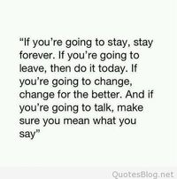 If you're going to stay, stay forever love quote