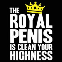 The Royal Penis Is Clean Unisex T-Shirt $22.99 �œ�Handcrafted in the USA! �œ�