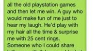 Sounds like completely perfect, unrealistic expectations so I don't know if a guy like this actually exists, but it'd sure be great if he does...and I find him someday...