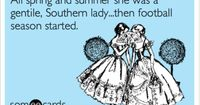 Funny Sports Ecard: All spring and summer she was a gentile, Southern lady...then football season started.