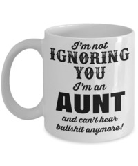 Great Aunt Mug - Best Aunt Mug - Great Aunt Gifts - Birthday Gift For Aunt - Aunt and Niece Gifts - Aunt Gifts From Nephew - I am Not Ignoring You I am an Aunt and Cant Hear Bullshit Anymore White Mug $14.95