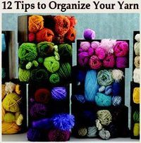 12 Tips on How to Organize Your Yarn Stash.