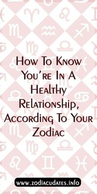 How To Know You're In A Healthy Relationship, According To Your Zodiac
