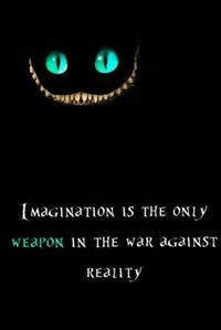 """Imagination is the only weapon in the war against reality."" Great quote for a tattoo! alice in wonderland tattoo 