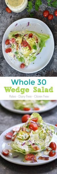 Special Occasions call for a special Whole 30 Wedge Salad with Homemade Ranch Dressing...and no guilt!!