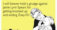 I will forever hold a grudge against Jamie Lynn Spears for getting knocked up and ending Zoey101.