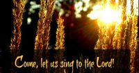 """""""Come, let us sing to the Lord"""" ...AnExtraordinaryDay.net 