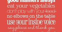 meal time etiquette - I think a lot of people are forgetting to teach this to their children these days. No one was ever thought less of for having decent manners.