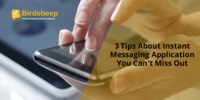 3 Tips About Instant Messaging Application You Can't Miss Out