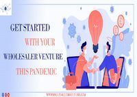 Get Started with Your Wholesaler Venture This Pandemic. 