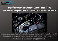 Performance Auto Care & Tire is a full service auto repair shop in Fresno, CA. We work on all makes and models of cars. Call (559) 412-7719 for more information or to schedule an appointment.
