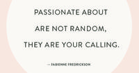 The things you are passionate about are not random, they are your calling. #quote #words #inspiration