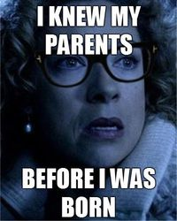 Ummm... shouldn't this say 'My parents knew me before I was born'? because it would be on their time line, because Rivers time line is the perfect definition of a big ball of wibbly-wobbly, timey-wimey!!