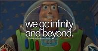 Because of Disney, we go to Infinity and Beyond!
