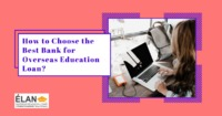 How to Choose the Best Bank for Overseas Education Loan?