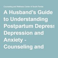 A Husband's Guide to Understanding Postpartum Depression and Anxiety - Counseling and Wellness Center of South Florida