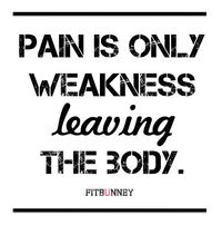 Pain is weakness leaving the body.