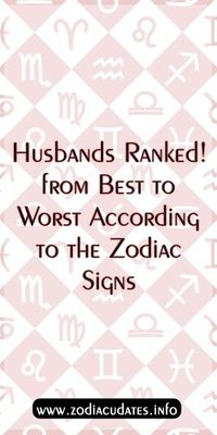 Husbands Ranked! from Best to Worst According to the Zodiac Signs