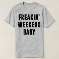 Freakin' Weekend Baby Shirt, Freakin' Weekend Baby T-Shirt, Ladies and Mens Unisex shirt - Funny T-shirt for your best friend $16.50
