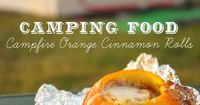 Campfire Orange Cinnamon Rolls ~ Hollow out an orange & placed a refrigerated cinnamon roll inside & palce the top of the orange back on (that you cut off to hollow out the orange). Wrap in foil & wait for a delicious treat!