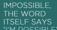 "This is just a great quote all the way around! Can be applied to so many different situations in my life working out, marriage, cancer...nothing is impossible. The word Itself says ""I'm Possible"". Love it!"