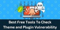 Best Free Tools to Detect WordPress Theme and Plugin Vulnerability