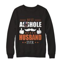 Great Family Store Best A**hole Husband Ever American Family Sweatshirt $29.99
