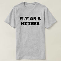 Fly As A Mother Shirt, Fly As A Mother T-shirt, Cool Mom T-shirt, Mother's Day Gift, Family Gift Tumblr T-shirt, Gift For Mom $16.50