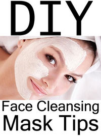 DIY Face Cleansing Mask Tips