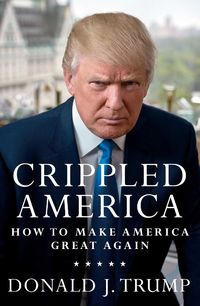 Crippled America: How To Make America Great Again / Threshhold Editions / Nov 2015 / Arrived: