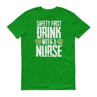 Safety first drink with a nurse tshirt Men's St Patrick's Day drinking party shirt $24.00
