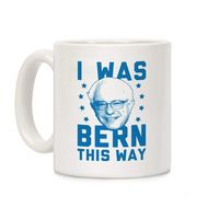 I Was Bern This Way Ceramic Coffee Mug $14.99 �œ� Handcrafted in USA! �œ� Support American Artisans