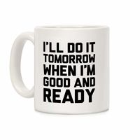 �œ� Handcrafted in USA! �œ� Support American Artisans I'll Do It Tomorrow When I'm Good And Ready Ceramic Coffee Mug $14.99