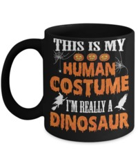 Great Family Store This Is My Human Costume I'm Really A Dinosaur Funny Halloween Mug $19.95