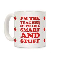 Who do you know who would love this? I'm The Teacher So I'm Like Smart And Stuff Ceramic Coffee Mug Handcrafted in the USA! $14.99