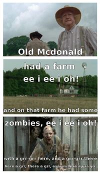 Old McDonald had a farm ee i ee i oh! and on that farm he had some #Zombies, ee i ee i oh! with a grr-grr here, and a grr-grr there, here a grr; there a grr, everywhere a grr, grr... #TheWalkingDead