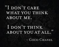 """""""i don't care what you think about me. i don't think about you at all."""" - coco chanel"""