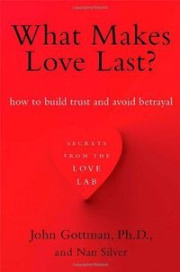 What Makes Love Last?: How to Build Trust and Avoid Betrayal by John Gottman Ph.D. In this insightful and long-awaited book, celebrated research psychologist and couples counselor John Gottman plumbs the mysteries of love and shares the results of his fam...